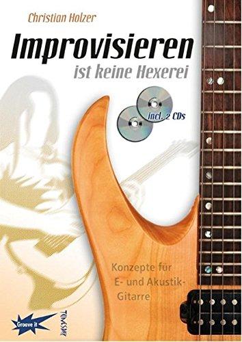 Improvisieren ist keine Hexerei - Gitarren-Lehrbuch mit 2 CDs - E-Gitarre lernen