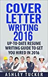 Cover Letter Writing 2016: An Up-To-Date Job-Seekers MUST-READ to Get You Hired in 2016! (Resume Writing 2016, Cover Letter Writing, Resume Writing)