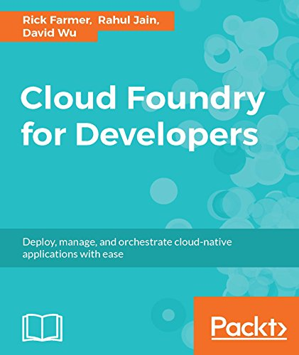 Cloud Foundry for Developers: Deploy, manage, and orchestrate cloud-native applications with ease (English Edition)