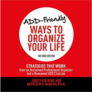 ADD-Friendly Ways to Organize Your Life: Second Edition     Strategies That Work from an Acclaimed Professional Organizer and a Renowned ADD Clinician              By:                                                                                                                                 Judith Kolberg,                                                                                        Kathleen G. Nadeau PhD                               Narrated by:                                                                                                                                 Marguerite Gavin                      Length: 8 hrs and 59 mins     52 ratings     Overall 4.2