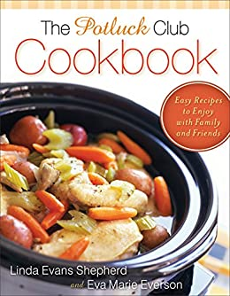 The Potluck Club Cookbook: Easy Recipes to Enjoy with Family and Friends by [Linda Evans Shepherd, Eva Marie Everson]