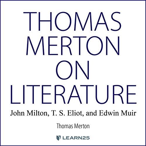 Thomas Merton on Literature: John Milton, T. S. Eliot, and Edwin Muir Audiobook By Thomas Merton cover art