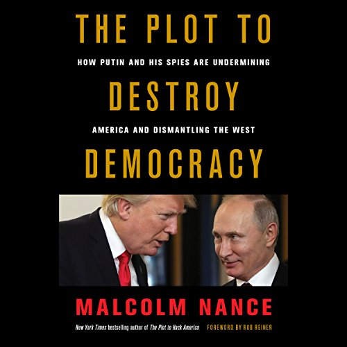 The Plot to Destroy Democracy     How Putin and His Spies Are Undermining America and Dismantling the West              By:                                                                                                                                 Malcolm Nance,                                                                                        Rob Reiner - foreword                               Narrated by:                                                                                                                                 Peter Ganim                      Length: 12 hrs and 36 mins     31 ratings     Overall 4.5