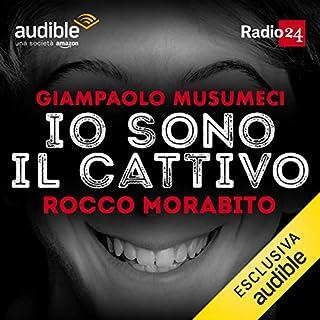 Rocco Morabito     Io sono il cattivo              Di:                                                                                                                                 Giampaolo Musumeci                               Letto da:                                                                                                                                 Giampaolo Musumeci                      Durata:  30 min     99 recensioni     Totali 4,5