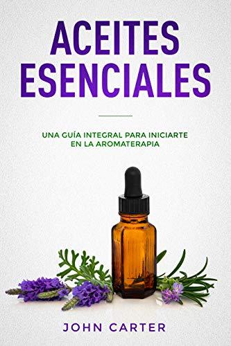 ACEITES ESENCIALES: Una Guía Integral para Iniciarte en la Aromaterapia (Essential Oils Spanish Version) (Relajación nº 3)