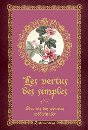 Les vertus des simples : Secrets des plantes...