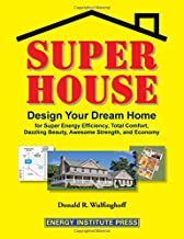 Super House: Design Your Dream Home for Super Energy Efficiency, Total Comfort, Dazzling Beauty, Awesome Strength, and Eco...