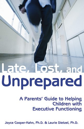 Late, Lost, and Unprepared: A Parent's Guide to Helping Children with Executive Functioning