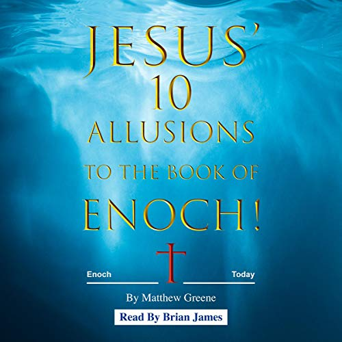 Jesus' 10 Allusions to the Book of Enoch! audiobook cover art