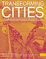 Transforming Cities: Urban Interventions in Public Space