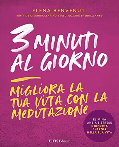 3 minuti al giorno. Migliora la tua vita con la meditazione (Italian Edition)