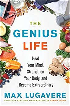 The Genius Life: Heal Your Mind, Strengthen Your Body, and Become Extraordinary (Genius Living Book 2) by [Max Lugavere]