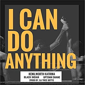 I Can Do Anything (feat. Black Indian & Uptown Shane)