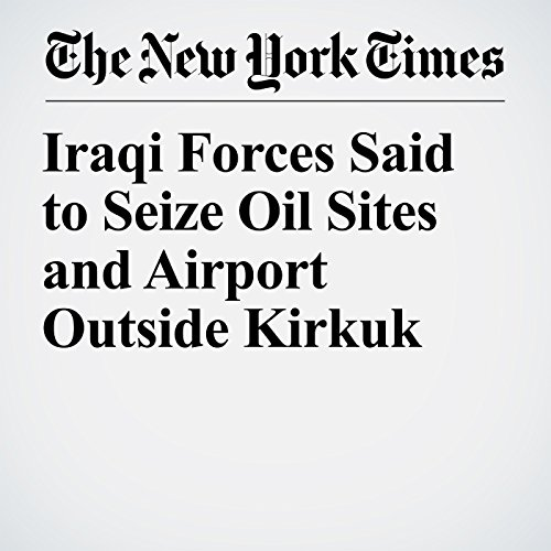 Iraqi Forces Said to Seize Oil Sites and Airport Outside Kirkuk audiobook cover art