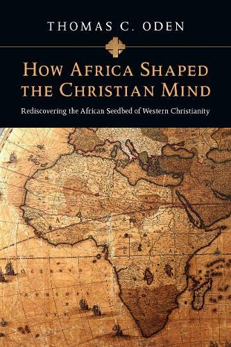 Compare Textbook Prices for How Africa Shaped the Christian Mind: Rediscovering the African Seedbed of Western Christianity Early African Christianity Set  ISBN 9780830837052 by Oden, Thomas C.