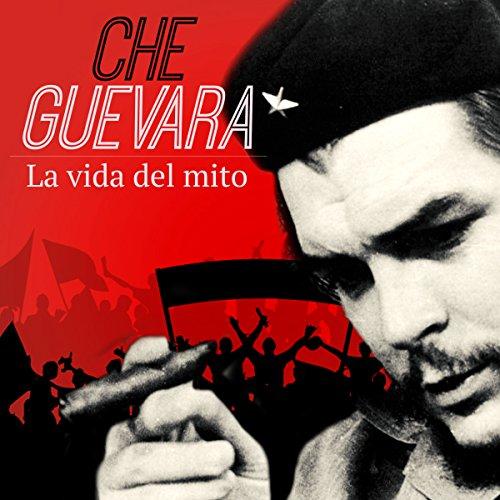 Che Guevara: La vida del mito [Che Guevara: The Life of the Legend] audiobook cover art