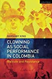 Clowning as Social Performance in Colombia: Ridicule and Resistance - Barnaby King
