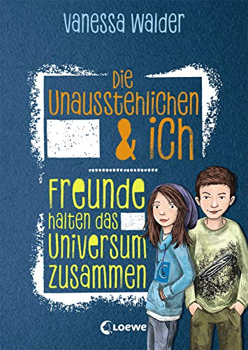 Die Unausstehlichen & ich - Freunde halten das Universum zusammen: Kinderbuch für Mädchen und Jungen ab 10 Jahre