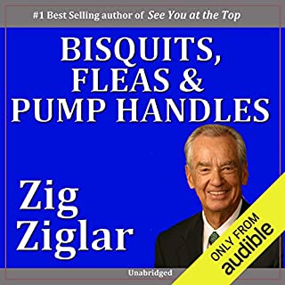 Biscuits, Fleas, and Pump Handles                   By:                                                                                                                                 Zig Ziglar                               Narrated by:                                                                                                                                 Zig Ziglar                      Length: 1 hr and 9 mins     2 ratings     Overall 5.0