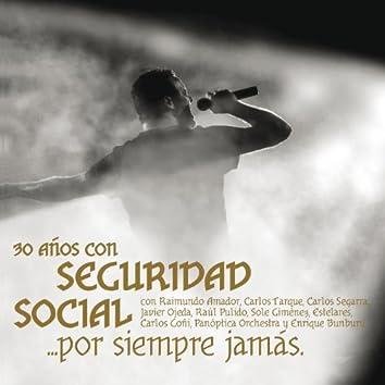 30 Años Con Seguridad Social ... Por Siempre Jamás (En Vivo)