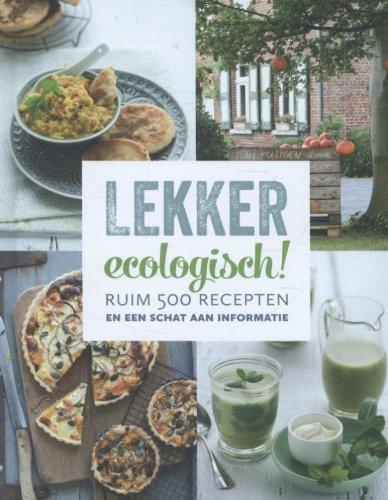 Lekker ecologisch!: ruim 500 recepten en een schat aan informatie