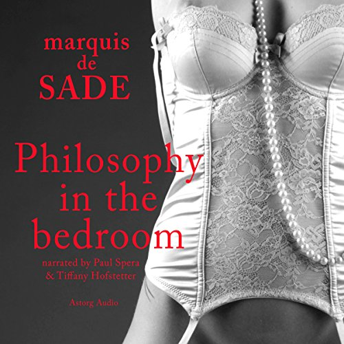 Philosophy in the Bedroom                   By:                                                                                                                                 Marquis de Sade                               Narrated by:                                                                                                                                 Paul Spera,                                                                                        Tiffany Hofstetter                      Length: 1 hr and 11 mins     5 ratings     Overall 2.2