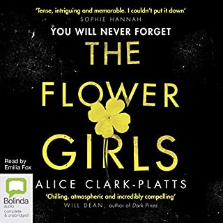 The Flower Girls                   By:                                                                                                                                 Alice Clark-Platts                               Narrated by:                                                                                                                                 Emilia Fox                      Length: 10 hrs and 2 mins     68 ratings     Overall 4.0