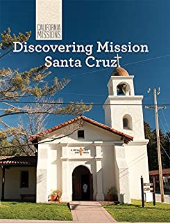 Discovering Mission Santa Cruz (California Missions)