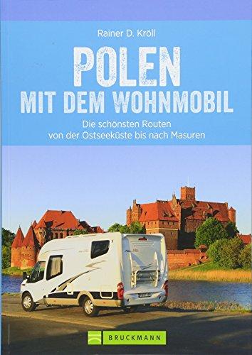 Polen Wohnmobil: Polen Nord mit dem Wohnmobil. Die schönsten Routen von der Ostseeküste bis nach Masuren. Ein Wohnmobilreiseführer für den Norden Polens. Mit Tipps zu Stellplätzen und GPS-Daten.