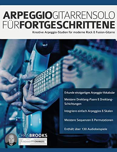 Arpeggio-Gitarrensolo für Fortgeschrittene: Kreative Arpeggio-Studien für moderne Rock & Fusion-Gitarre (fortgeschrittenes Gitarrensoloing, Band 1)