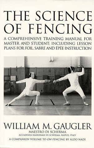 The Science of Fencing: A Comprehensive Training Manual for Master and Student; Including Lesson Plans for Foil, Sabre and Epee Instruction