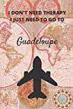 I Don t Need Therapy I Just Need To Go To Guadeloupe: Vintage Travel Notebook/Journal Funny Gift Idea For Travelers, Explorers, Backpackers, Campers, ... / LogBook / Hand Lettering Funny Gift Idea.