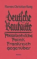 Deutsche Bauhuette: Ein Wort an uns Deutsche ueber moegliche Gerechtigkeit gegen Belgien und Frankreich und zur Philosophie der Politik