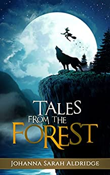 Tales from the Forest: Short Stories, Long Friendships (The Forest Realm) by [Johanna Sarah Aldridge]