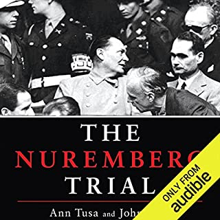 The Nuremberg Trial                   By:                                                                                                                                 John Tusa,                                                                                        Ann Tusa                               Narrated by:                                                                                                                                 Ralph Cosham                      Length: 25 hrs and 45 mins     345 ratings     Overall 4.4