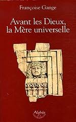 Avant les Dieux, la Mère universelle de Françoise Gange
