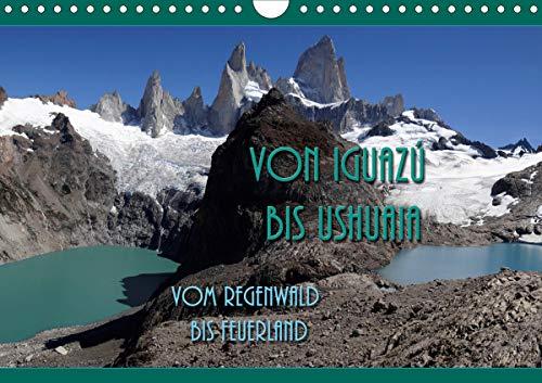 Von Iguazú bis Ushuaia - vom Regenwald bis FeuerlandCH-Version (Wandkalender 2021 DIN A4 quer)