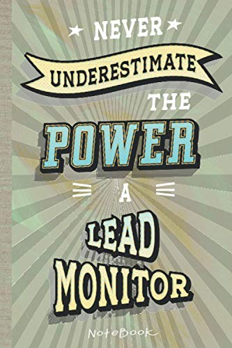 Never Underestimate the Power of a Lead Monitor: Notebook/Journal (6x9 100 Pages) Gift for Colleagues, Friends and Family