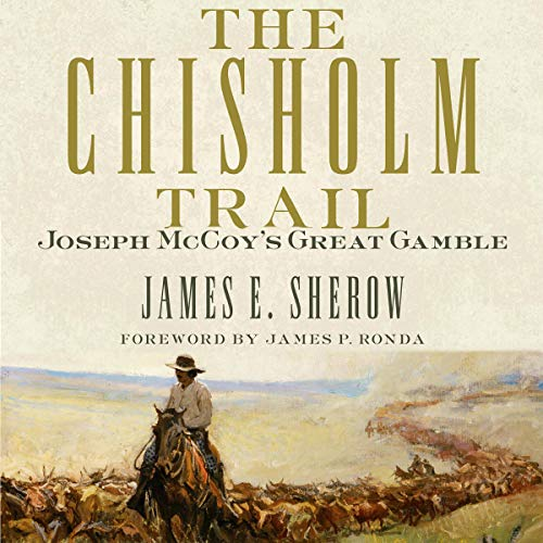 The Chisholm Trail: Joseph McCoy's Great Gamble audiobook cover art