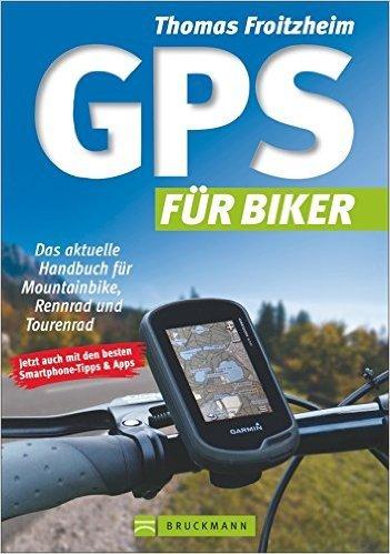 GPS Praxisbuch für Biker: Das aktuelle Handbuch für Mountainbike, Rennrad und Tourenrad. Wie benutzte ich das GPS Outdoor? Wo finde ich Touren? Ideal auch fürs Geocaching von Thomas Froitzheim ( 3. August 2015 )