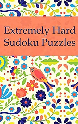 Extremely Hard Sudoku Puzzles: 100 Sudoku Puzzles / Very Small Size / Fits in Handbags / Includes Solutions / Suitable for Sudoku Experts