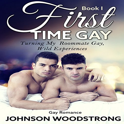 First Time Gay: Turning My Roommate Gay, Wild Experiences audiobook cover art