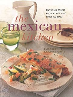 The Mexican Kitchen: Enticing Tastes from a Hot and Spicy Cuisine