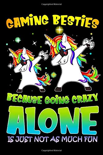 Unicorn Dabbing Caming Besties Because Going Crazy Alone Is Just Not As Much Fun Notebook: (110 Pages, Lined, 6 x 9)