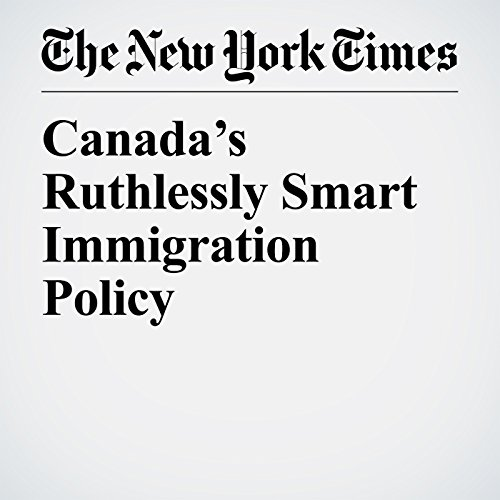 Canada's Ruthlessly Smart Immigration Policy copertina