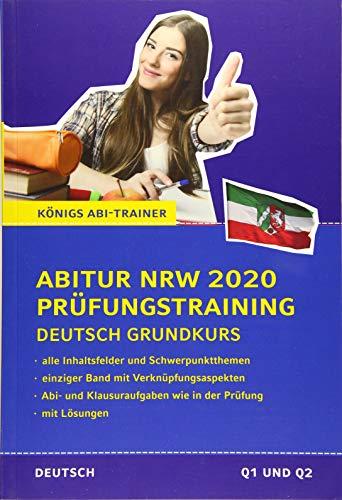Abitur Nordrhein-Westfalen 2020 Prüfungstraining – Deutsch Grundkurs.: Königs Abi-Trainer: Mit allen Inhaltsfeldern und Schwerpunktthemen. Abi-Übungsaufgaben mit Lösungen