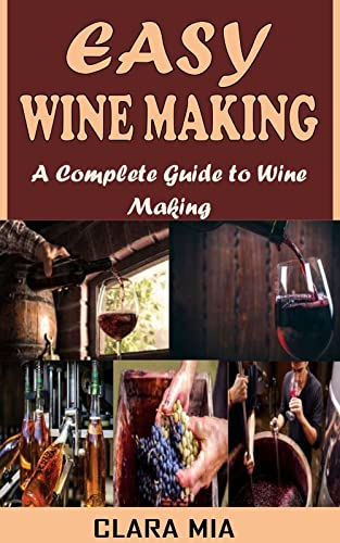 EASY WINE MAKING: A Complete Guide to Wine Making (English Edition)