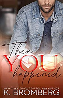 Then You Happened by [K. Bromberg]
