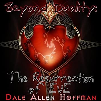 Beyond Duality: The Resurrection of Eve