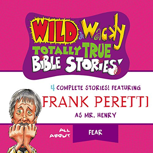 Wild and Wacky Totally True Bible Stories: All About Fear audiobook cover art